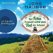 Cover-Bild zu Bei Föhn brummt selbst dem Tod der Schädel - Kommissar Jennerwein ermittelt, (Gekürzt) (Audio Download) von Maurer, Jörg