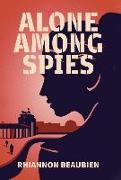 Cover-Bild zu Alone Among Spies von Beaubien, Rhiannon