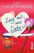 Cover-Bild zu Zeig mir, was Liebe ist von Hauptmann, Gaby