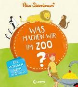 Cover-Bild zu Was machen wir im Zoo? von Sternbaum, Nico