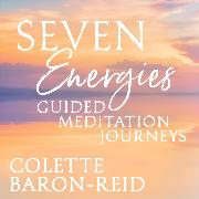 Cover-Bild zu Seven Energies Guided Meditation Journeys (Audio Download) von Baron-Reid, Colette