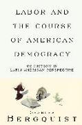 Cover-Bild zu Labor and the Course of American Democracy von Bergquist, Charles