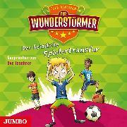 Cover-Bild zu Der Wunderstürmer. Der heimliche Spielertransfer (Audio Download) von Bandixen, Ocke
