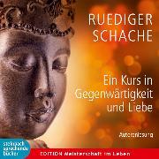 Cover-Bild zu Ein Kurs in Gegenwärtigkeit und Liebe von Schache, Rüdiger