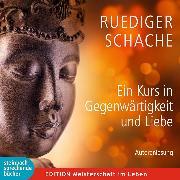 Cover-Bild zu Ein Kurs in Gegenwärtigkeit und Liebe (Ungekürzt) (Audio Download) von Schache, Ruediger