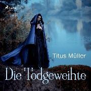 Cover-Bild zu Die Todgeweihte (Audio Download) von Müller, Titus