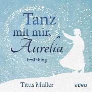 Cover-Bild zu Tanz mit mir, Aurelia (Audio Download) von Müller, Titus