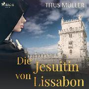 Cover-Bild zu Die Jesuitin von Lissabon (Audio Download) von Müller, Titus