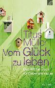 Cover-Bild zu Vom Glück zu leben (eBook) von Müller, Titus