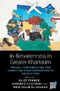 Cover-Bild zu In-Betweenness in Greater Khartoum (eBook) von Franck, Alice (Hrsg.)