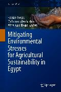 Cover-Bild zu Mitigating Environmental Stresses for Agricultural Sustainability in Egypt (eBook) von Abu-hashim, Mohamed (Hrsg.)