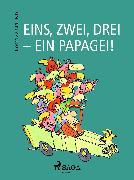 Cover-Bild zu Eins, zwei, drei - ein Papagei! (eBook) von Aakeson, Kim Fupz