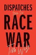 Cover-Bild zu Dispatches from the Race War (eBook) von Wise, Tim