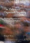 Cover-Bild zu The Violence of Organized Forgetting von Giroux, Henry A.