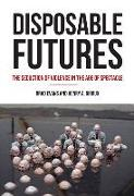 Cover-Bild zu Disposable Futures: The Seduction of Violence in the Age of Spectacle von Evans, Brad
