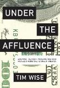 Cover-Bild zu Under the Affluence: Shaming the Poor, Praising the Rich and Sacrificing the Future of America von Wise, Tim