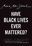Cover-Bild zu Have Black Lives Ever Mattered? von Abu-Jamal, Mumia