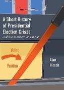 Cover-Bild zu A Short History of Presidential Election Crises von Hirsch, Alan
