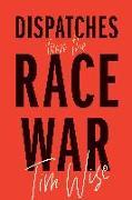 Cover-Bild zu Dispatches from the Race War von Wise, Tim
