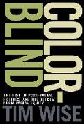 Cover-Bild zu Colorblind: The Rise of Post-Racial Politics and the Retreat from Racial Equity von Wise, Tim
