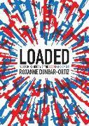 Cover-Bild zu Loaded von Dunbar-Ortiz, Roxanne