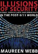 Cover-Bild zu Illusions of Security: Global Surveillance and Democracy in the Post-9/11 World von Webb, Maureen