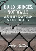 Cover-Bild zu Build Bridges, Not Walls (eBook) von Miller, Todd