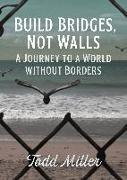 Cover-Bild zu Build Bridges, Not Walls von Miller, Todd