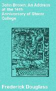 Cover-Bild zu John Brown: An Address at the 14th Anniversary of Storer College (eBook) von Douglass, Frederick