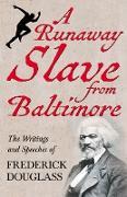 Cover-Bild zu A Runaway Slave from Baltimore - The Writings and Speeches of Frederick Douglass (eBook) von Douglass, Frederick