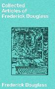 Cover-Bild zu Collected Articles of Frederick Douglass (eBook) von Douglass, Frederick