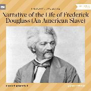 Cover-Bild zu Narrative of the Life of Frederick Douglass - An American Slave (Unabridged) (Audio Download) von Douglass, Frederick