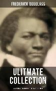 Cover-Bild zu Frederick Douglas - Ultimate Collection: Complete Autobiographies, Speeches & Letters (eBook) von Douglass, Frederick
