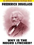 Cover-Bild zu Why Is the Negro Lynched: An African-American Heritage Book (eBook) von Douglass, Frederick