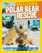 Cover-Bild zu National Geographic Kids Mission: Polar Bear Rescue von De Seve, Karen