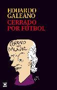 Cover-Bild zu Cerrado por fútbol (eBook) von Galeano, Eduardo