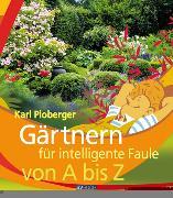 Cover-Bild zu Gärtnern für intelligente Faule von A bis Z (eBook) von Ploberger, Karl