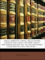 Cover-Bild zu Degli Aeroliti: Ossia, Delle Pietre Cadute Dal Cielo; Lettere Fisico-Meteorologiche All' Eccellentissimo Cavalier Niccola Nicolini von Morrone, Vincenzo