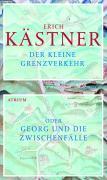 Cover-Bild zu Der kleine Grenzverkehr oder Georg und die Zwischenfälle von Kästner, Erich