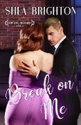 Cover-Bild zu Break on Me (Stephens Brothers, #2) (eBook) von Brighton, Shea