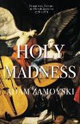 Cover-Bild zu Zamoyski, Adam: Holy Madness: Romantics, Patriots And Revolutionaries 1776-1871 (eBook)