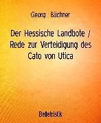 Cover-Bild zu Der Hessische Landbote / Rede zur Verteidigung des Cato von Utica (eBook) von Büchner, Georg