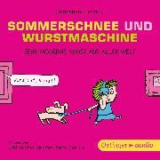 Cover-Bild zu Sommerschnee und Wurstmaschine. Sehr moderne Kunst aus aller Welt (Audio Download) von Cichocki, Sebastian