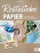 Cover-Bild zu Mielkau, Ina: Resteliebe Papier - Alles verwenden, nichts verschwenden!