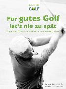 Cover-Bild zu eBook Für gutes Golf ist´s nie zu spät
