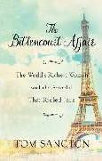 Cover-Bild zu Tom Sancton: The Bettencourt Affair: The World's Richest Woman and the Scandal That Rocked Paris