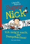 Cover-Bild zu Peirce, Lincoln: Super Nick - Ich zeig's euch, ihr Dumpfbacken!