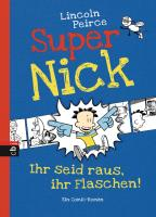 Cover-Bild zu Peirce, Lincoln: Super Nick - Ihr seid raus, ihr Flaschen!