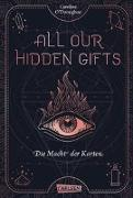 Cover-Bild zu All our hidden gifts - Die Macht der Karten (All our hidden gifts 1) von O'Donoghue, Caroline