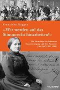 Cover-Bild zu «Wir werden auf das Stimmrecht hinarbeiten!» von Rogger, Franziska